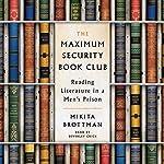 The Maximum Security Book Club: Reading Literature in a Men's Prison | Mikita Brottman