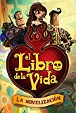 El libro de la vida: La novelización (The Book of Life Movie Novelization) (Spanish Edition)