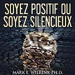 Soyez posoyez positif ou soyez silencieux: La pensee positive - Vous prophetisent votre avenir | Mark Wilkins
