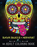 img - for Sugar Skulls at Midnight Adult Coloring Book: A Unique Midnight Edition Black Background Paper Adult Coloring Book For Men Women & Teens With Day Of ... Stress Relief & Art Color Therapy) (Volume 1) book / textbook / text book
