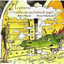 La princesa vestida con una bolsa de papel / Paper Bag Princess (Spanish Edition)