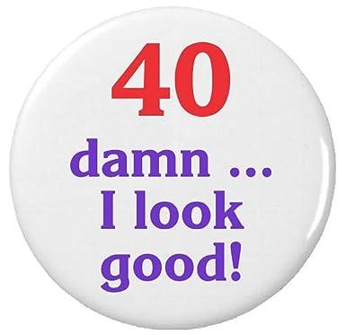 71d1f9398 Amazon.com: 40 damn … I look good! Birthday Humor Pinback Button Pin ...