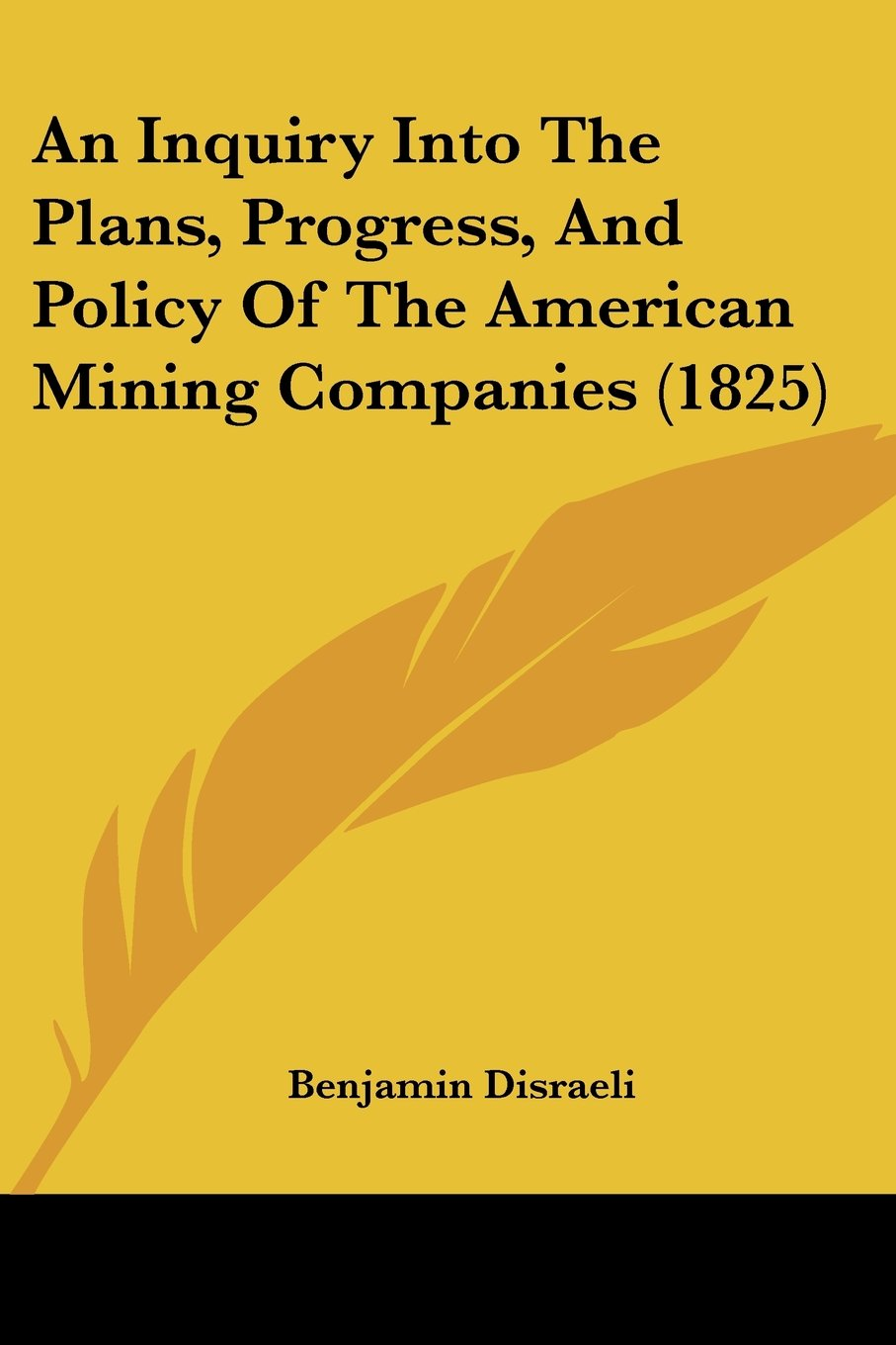 Read Online An Inquiry Into The Plans, Progress, And Policy Of The American Mining Companies (1825) ebook