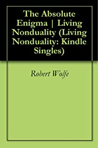 The Absolute Enigma | Living Nonduality (Living Nonduality: Kindle Singles)