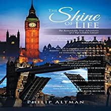The Shine of Life: The Remarkable True Adventures of a Top London Lawyer Audiobook by Philip Altman Narrated by Adam Croasdell