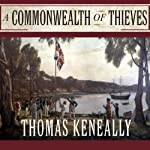 A Commonwealth of Thieves: The Improbable Birth of Australia | Thomas Keneally