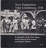 img - for NEW ENGLANDERS TAKE LOUISBOURG, 1745: A Narrative of the First Siege, with Extracts from French and English Diaries book / textbook / text book