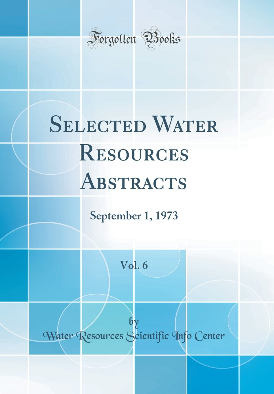 Read Online Selected Water Resources Abstracts, Vol. 6: September 1, 1973 (Classic Reprint) PDF