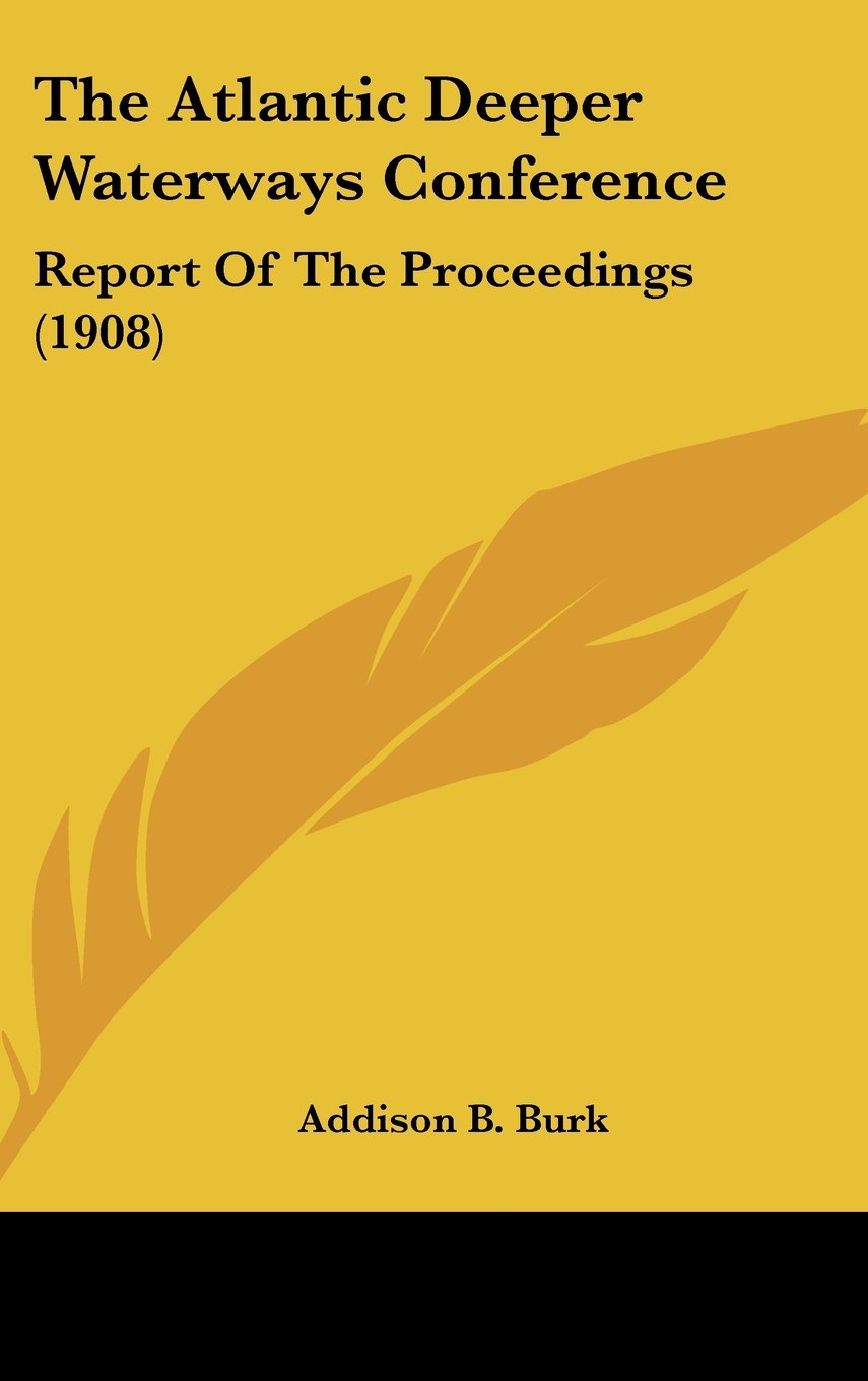 The Atlantic Deeper Waterways Conference: Report Of The Proceedings (1908) PDF