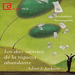 Los diez secretos de la riqueza abundante [Ten Secrets of Abundant Wealth]