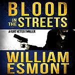 Blood in the Streets: An International Conspiracy Thriller : Kurt Vetter, Book 3 | William Esmont