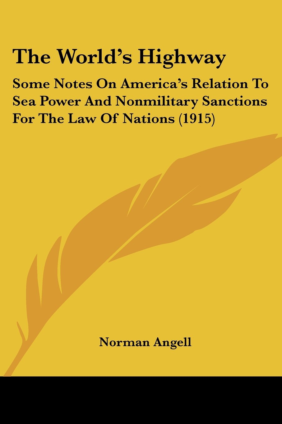 The World's Highway: Some Notes On America's Relation To Sea Power And Nonmilitary Sanctions For The Law Of Nations (1915) PDF ePub fb2 ebook