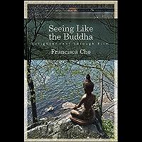Seeing Like the Buddha: Enlightenment through Film (English Edition)