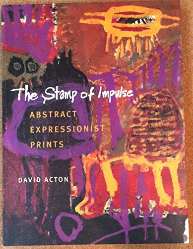 - The Stamp of Impulse: Abstract Expressionist Prints.