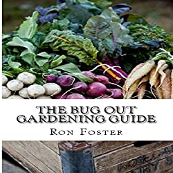 The Bug Out Gardening Guide
