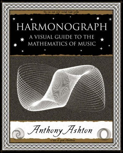 Harmonograph: A Visual Guide to the Mathematics of Music (Wooden Books Gift Book) by Ashton, Anthony (2005) by Wooden Books; Reprint edition (2005-10-25)