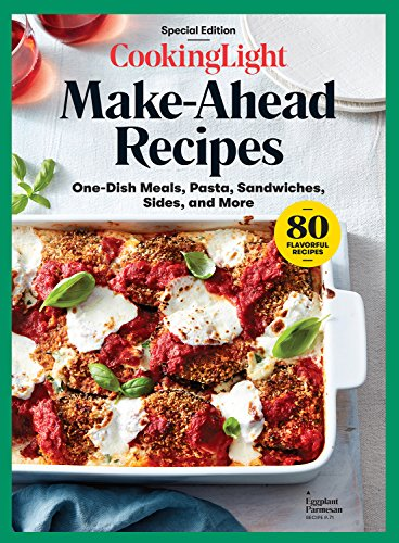 COOKING LIGHT Make-Ahead Recipes: One-Dish Meals, Pasta, Sandwiches, Sides, and More by The Editors of Cooking Light