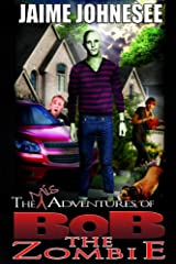 The Misadventures of Bob the Zombie Kindle Edition