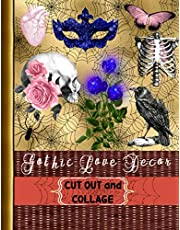Gothic Love Decor Cut Out and Collage: A Collection of Dark Love, Gothic Garden, Vintage Black Roses, Goth Love Theme. Create your Dark Fantasy Junk Journal (Crafts for Adults)