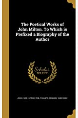 The Poetical Works of John Milton. to Which Is Prefixed a Biography of the Author Hardcover