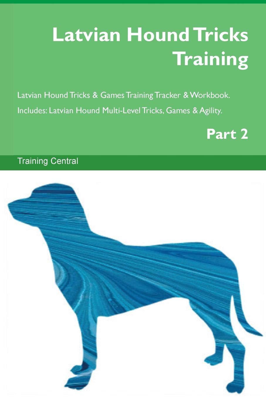 Latvian Hound Tricks Training Latvian Hound Tricks & Games Training Tracker & Workbook.  Includes: Latvian Hound Multi-Level Tricks, Games & Agility. Part 2 PDF