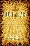 How It All Ends, D., David E., Th Brownfield, 142419752X