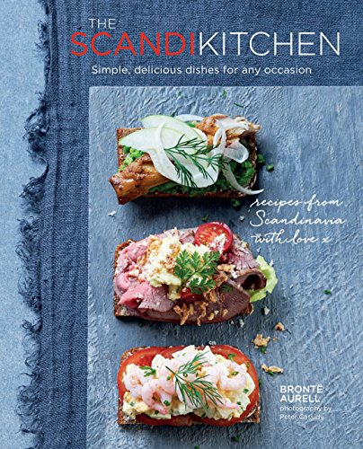 The Scandi Kitchen: Simple, delicious dishes for any occasion by Bronte Aurell