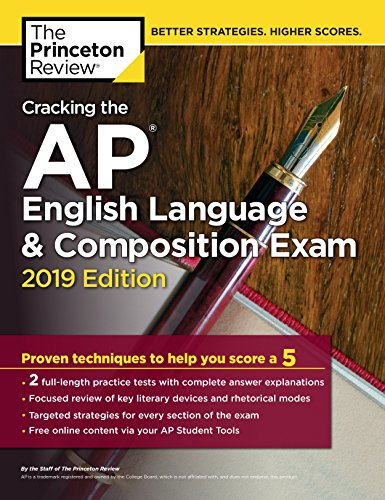 Cracking the AP English Language & Composition Exam, 2019 Edition: Practice Tests & Proven Techniques to Help You Score a 5 (College Test Preparation) by score