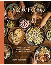 Provecho: 100 Vegan Mexican Recipes to Celebrate Culture and Community [A Cookbook]