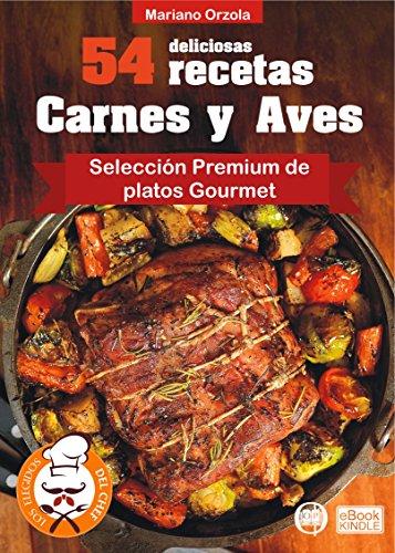 54 DELICIOSAS RECETAS - CARNES Y AVES: Selección Premium de Platos Gourmet (Colección Los Elegidos del Chef nº 1) (Spanish Edition) by Mariano Orzola