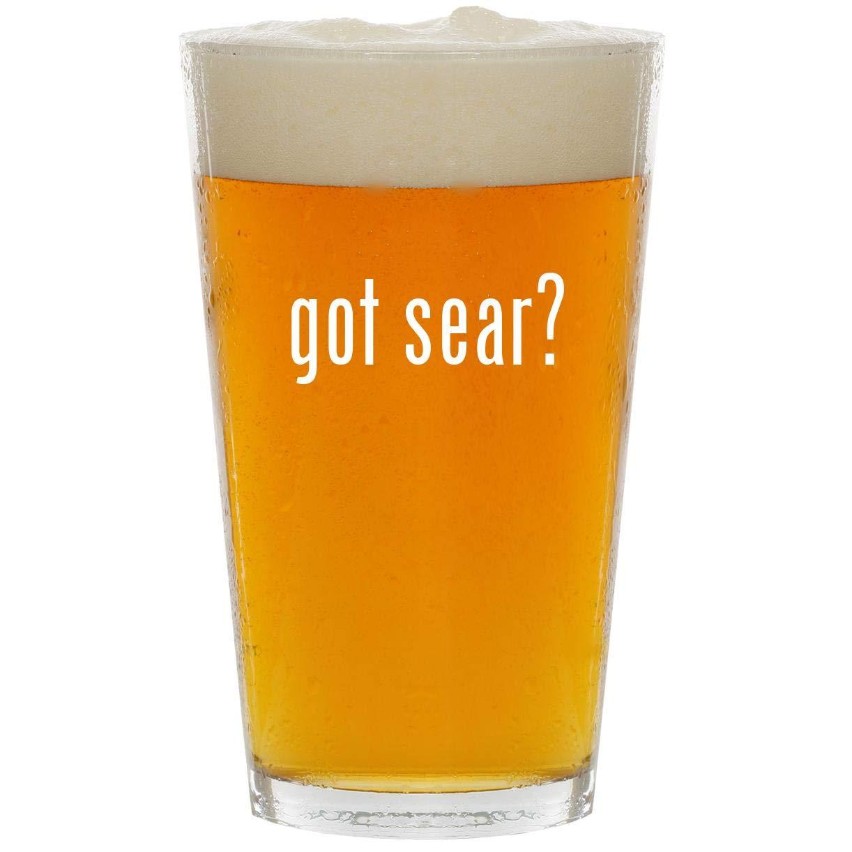 got sear? - Glass 16oz Beer Pint