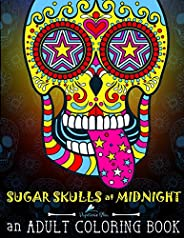 Sugar Skulls at Midnight Adult Coloring Book: A Día de Los Muertos & Day of the Dead Coloring Book for Adu