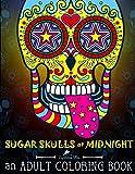 Sugar Skulls at Midnight Adult Coloring Book: A Día de Los Muertos & Day of the Dead Coloring Book for Adults & Teens