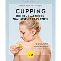 Cupping - Die neue Methode zum Lösen der Faszien: Das moderne Schröpfen bei Rückenproblemen, Müdigkeit, Kopfschmerzen und vielem mehr (GU Ratgeber Gesundheit)