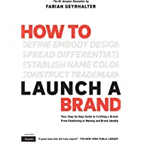 How to Launch a Brand (2nd Edition): Your Step-by-Step Guide to Crafting a Brand: From Positioning to Naming And Brand…