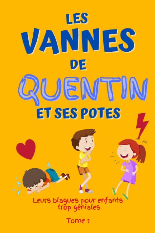 Les vannes de Quentin et ses potes – Leurs blagues pour enfants trop géniales Tome 1: Blagues poilantes, devinettes et histoires drôles, humour enfant, Monsieur Madame