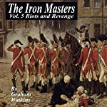 The Iron Masters Vol. 5: Riots and Revenge: An Historical Novel of the 19th Century | Graham Watkins