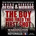 The Boy Who Fired the First Shot: Notorious USA Audiobook by Gregg Olsen, Rebecca Morris Narrated by Kevin Pierce