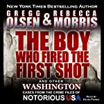 The Boy Who Fired the First Shot: Notorious USA | Gregg Olsen,Rebecca Morris