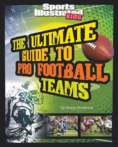 Ultimate Guide to Pro Football Teams (Ultimate Pro Team Guides (Sports Illustrated for Kids))