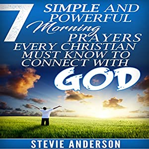 7 Simple and Powerful Morning Prayers Every Christian Must Know to Connect with God Audiobook
