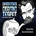 Operation Cosmic Teapot Audiobook by Dylan Callens Narrated by Derek Botten