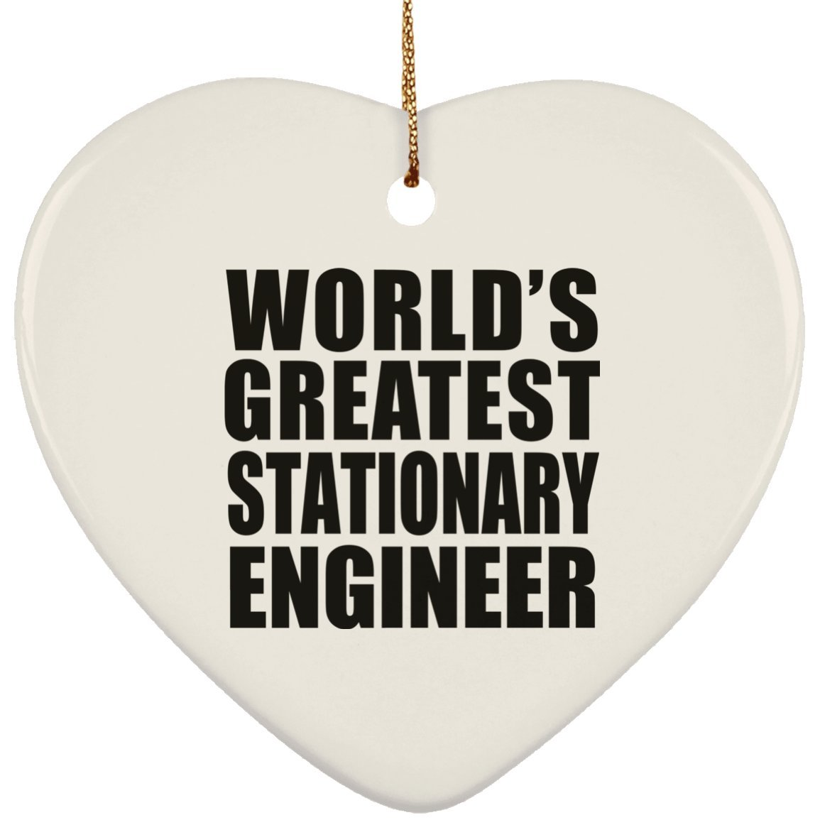 Designsify World's Greatest Stationary Engineer - Heart Ornament, Christmas Tree Decor, Best Gift for Birthday, Anniversary, Easter, Valentine's Mother's Father's Day