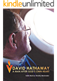 David Hathaway: A man after God's own heart: The Official Biography