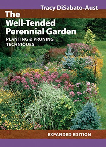 The Well-Tended Perennial Garden: Planting and Pruning Techniques by Tracy DiSabato-Aust (July 01,2006) (Well Garden Perennial Tended)