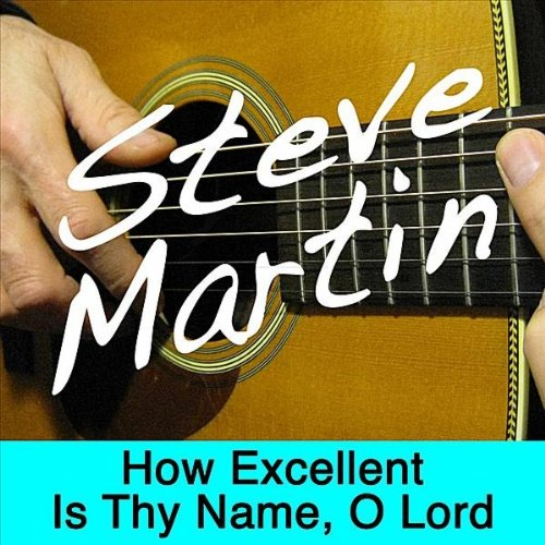 How Excellent Is Thy Name, O Lord