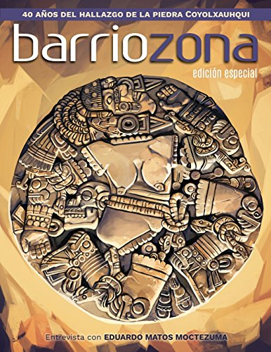 Barriozona: Coyolxauhqui, hallazgo clave de la arqueología mexicana (1978-2018) (Spanish Edition)