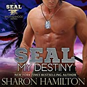 SEAL My Destiny: SEAL Brotherhood, Book #6 | Sharon Hamilton