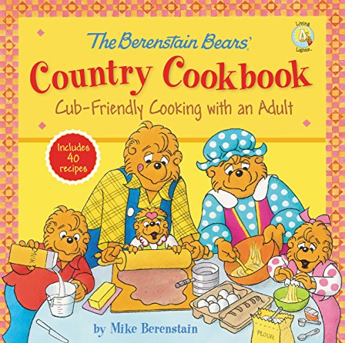 The Berenstain Bears' Country Cookbook: Cub-Friendly Cooking with an Adult (Berenstain Bears/Living Lights) by Mike Berenstain