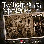 Thornhill (Twilight Mysteries - Die neuen Folgen 4) | Paul Burghardt,Tom Steinbrecher,Erik Albrodt